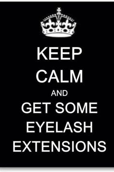 """Wise words: """"Keep Calm and Get Some Eyelash Extensions"""" #lashbeauty"""