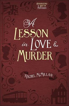 Rachel McMillan - A Lesson in Love & Murder / https://www.goodreads.com/book/show/28523796-a-lesson-in-love-and-murder