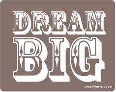Dream Big (Sweet Minerals)
