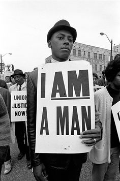 """I AM A MAN"" - American civil rights protest, 1960s. Still makes me want to cry that anyone has ever been hurt by racism....."