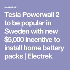 Tesla Powerwall 2 to be popular in Sweden with new $5,000 incentive to install home battery packs | Electrek