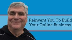 Reinvent You To Build Your Online Business