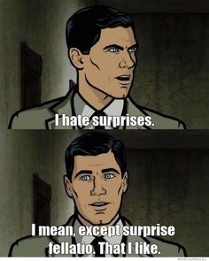 That time he made an exception. | 27 Times When Sterling Archer Was The Perfect Role Model