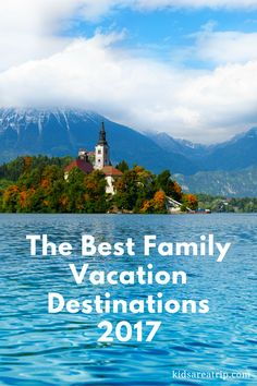 We surveyed a group of family travel experts on their favorite destinations for 2017. You'll love their choices-Kids Are A Trip