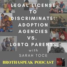 Brothaspeak Podcast Episode talks with guest Sarah Toce, LGBTQNation writer, to discuss the new initiative to allow adoption agencies to LEGALLY discriminate against LGBTQ parents.