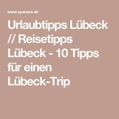 Urlaubtipps Lübeck // Reisetipps Lübeck - 10 Tipps für einen Lübeck-Trip