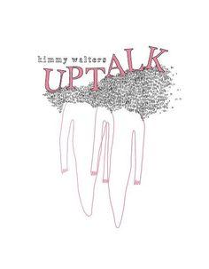 Uptalk, by Kimmy Walters
