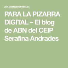 PARA LA PIZARRA DIGITAL – El blog de ABN del CEIP Serafina Andrades