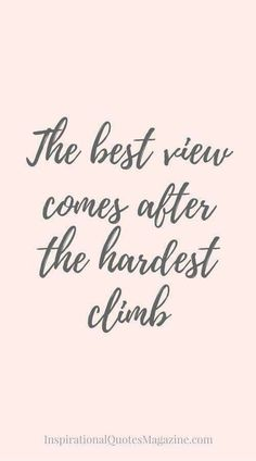 Inspirational Quote about Success - Visit us at InspirationalQuot. for the best inspirational quotes! quotes inspirational The best view comes after the hardest climb Positive Quotes For Life Encouragement, Inspirational Quotes About Success, Success Quotes, Great Quotes, Quotes To Live By, Inspirational Quotes For Women, Super Quotes, Keep It Up Quotes, Quotes About Sucess