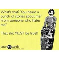 This would be my sarcastic comment as I have  never really cared what others think about me - I'm happy with me.  MIMB~