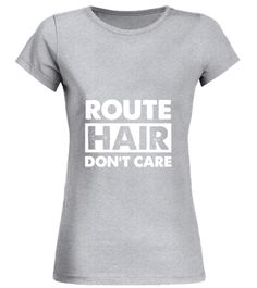 Route hair  dont care T - shirt