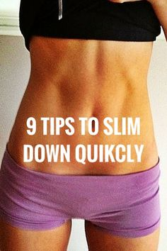 9 TIPS TO SLIM DOWN QUIKCLY