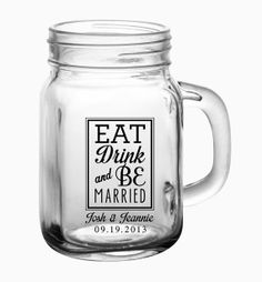 48 Eat Drink & Be Married 12oz Custom Mason Jar by LogoBarProducts ~ Celebrate this most momentous occasion in style! Raise your glasses in style with these Old South Style Mason Jar Drinking Mugs. Your guests will love these mugs for years to come. $169.00