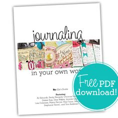 Free: Journaling In Your Own Words PDF Booklet.  33 Pages of inspiration from Ali Edwards, Becky Novacek, Christine Middlecamp, Debee Ruiz, Dina Wakley, Jennifer Johner, Lisa Dickinson, Marcy Penner, May Flaum, Melissa Mann, Stephanie Howell, and Tara Anderson.