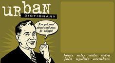 """""""Urban Dictionary"""" is an interactive encyclopedia that catalogues contemporary slang, serving to make public and accessible any kind of lingo made specific by culture."""