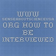 www.senseaboutscienceusa.org how to be interviewed