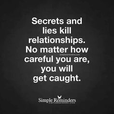 Do not break your happiness Secrets and lies kill relationships. No matter how careful you are, you will get caught. Betrayal Quotes, Wisdom Quotes, Words Quotes, Me Quotes, Motivational Quotes, Inspirational Quotes, Sayings, Quotes On Lies, Lying Quotes