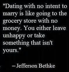 """""""Dating with no intent to marry is like going to the grocery store with no money. You either leave unhappy or take something that isn't yours.""""-Jefferson Bethke"""