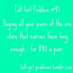 Tall Girl Problems - love being tall, but this is a real problem!