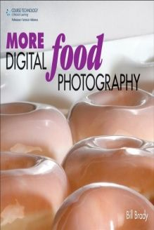 MORE Digital Food Photography , 978-1435454187, Bill Brady, Cengage Learning PTR; 1 edition
