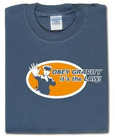 Obey gravity. It's the law! by Think Geek - Teenormous.com