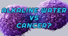 Alkaline Water Kills Cancer! How to Make It!