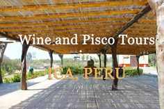 Wine and Pisco Tours in Ica, Peru (Huacachina Hostel and Tours Review