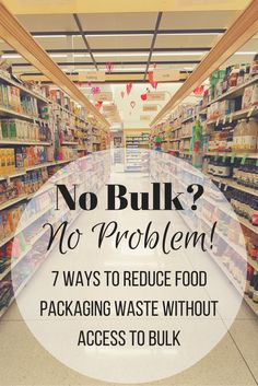 "The most common thing I hear when I talk about how I reduce my shopping waste is ""I don't have bulk options near me, I can't live ze..."