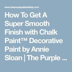 How To Get A Super Smooth Finish with Chalk Paint™ Decorative Paint by Annie Sloan | The Purple Painted Lady