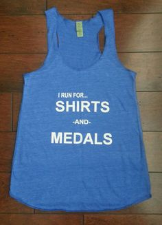 I Run For SHIRTS and MEDALS...its true ;)