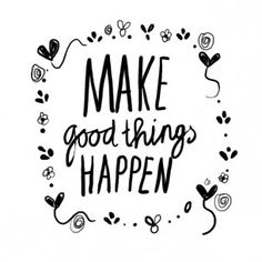 Make good things happen #handwriting #typography #quote