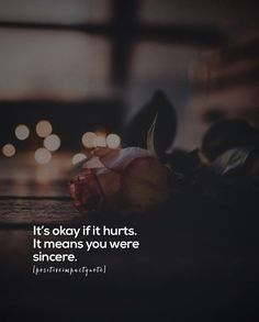 Its okay if it hurts. It means you were sincere. Its okay if it hurts. It means you were sincere. Crazy Quotes, Sad Quotes, Book Quotes, Motivational Quotes, Life Quotes, Inspirational Quotes, Deep Words, True Words, Value Quotes