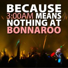 Because 3AM means nothing at Bonnaroo