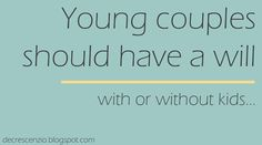 why young coupls should have wills.. with or without kids.