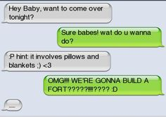 We're gonna build a fort????!!! hahaha LOL