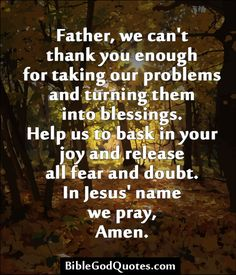 Father, we can't thank you enough for taking our problems & turning them into blessings. Help us to bask in your joy & release all fear & doubt. In Jesus' name we pray, Amen. Faith Quotes, Bible Quotes, Bible Verses, Prayer Quotes, Scriptures, Qoutes, Godly Quotes, Prayer Verses, Encouragement Quotes