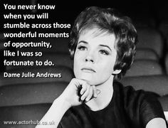 Inspirational and Motivational Quote from Broadway Legend Dame Julie Andrews  from www.actorhub.co.uk