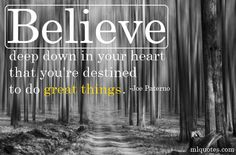 Quote by Joe Paterno. Believe deep down in your heart that you're destined to do great things.