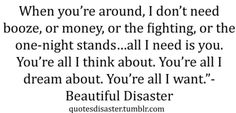 Beautiful Disaster - I absolutely love this book! Travis is just amazing! And kind-hearted and sweet and that side of his is only for Abby to see, which I find very romantic. :)