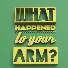 What happened to your arm ?