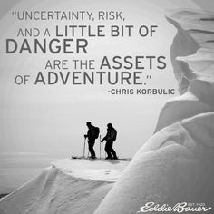 The Assets of Adventure according to Eddie Bauer athlete Chris Korbulic #LiveYourAdventure #Inspiration #Quote #meme