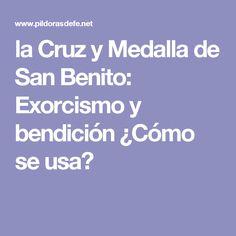 la Cruz y Medalla de San Benito: Exorcismo y bendición ¿Cómo se usa?