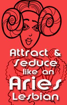 How to Attract and Seduce like an Aries Lesbian. Lesbian Horoscope & Lesbian Astrology. #teamaries