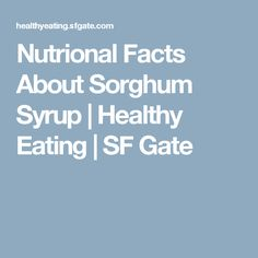 Nutrional Facts About Sorghum Syrup | Healthy Eating | SF Gate