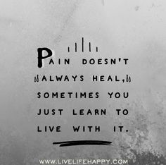Pain doesn't always heal, sometimes you just learn to live with it. by deeplifequotes, via Flickr