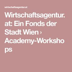 Wirtschaftsagentur.at: Ein Fonds der Stadt Wien › Academy-Workshops Such Und Find, Workshop, Economics, City, Atelier