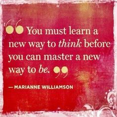 """You must learn a new way to think before you can master a new way to be."" -Marianne Williamson #quotes"