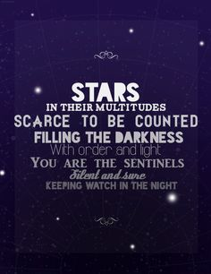 ✯ Stars in their multitudes, scarce to be counted, filling the darkness with order and light. You are the sentinels silent and sure, keeping watch in the night. ✯