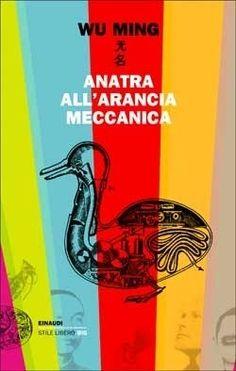 Wu Ming - Anatra all'arancia meccanica (Racconti 2000-2010)