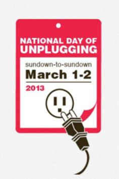 Turn Off, Tune Out: The National Day of Unplugging Is Upon Us. Starts at sunset March 1, ends sunset March 2